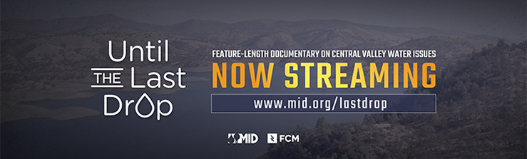 Until the Last Drop now streaming. Feature-length documentary exploring the past, present and uncertain future of the San Joaquin Valley's rivers, fish and water supplies