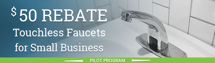 Small businesses can receive a fifty dollar rebate on touchless lavatory faucets
